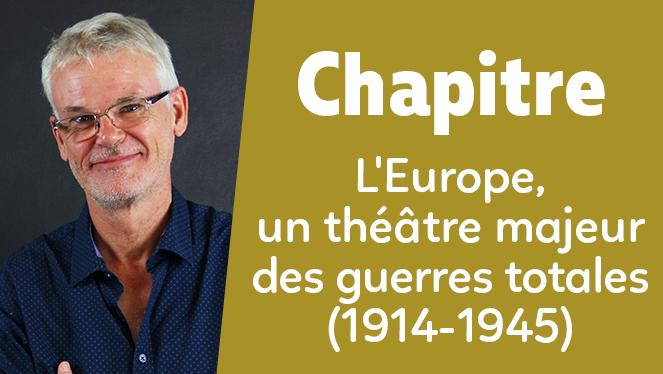 L'Europe, un théâtre majeur des guerres totales (1914-1945)