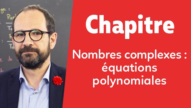 Nombres complexes : équations polynomiales