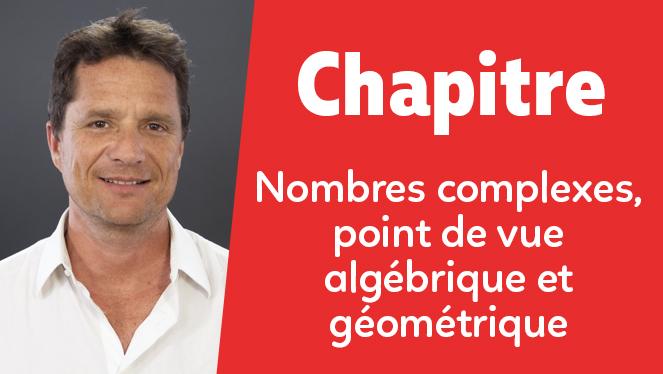 Nombres complexes, point de vue algébrique et géométrique