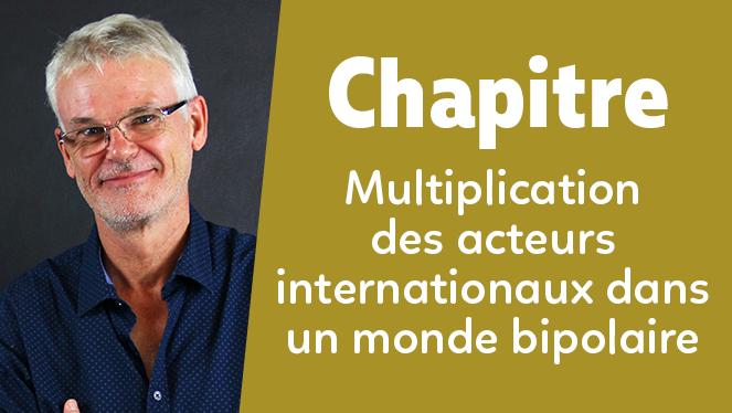 Multiplication des acteurs internationaux dans un monde bipolaire