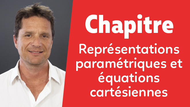 Représentations paramétriques et équations cartésiennes