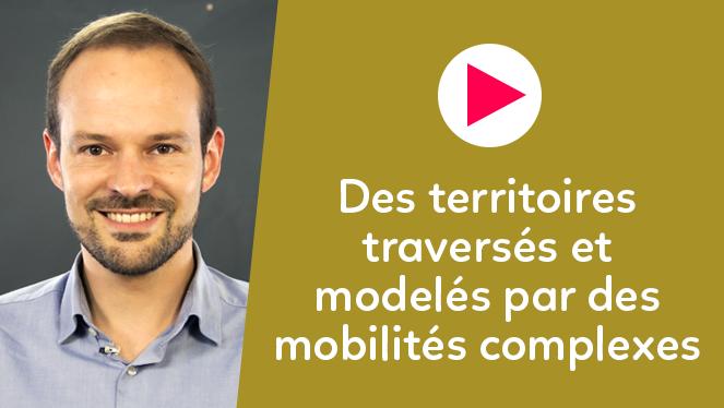 Des territoires traversés et modelés par des mobilités complexes