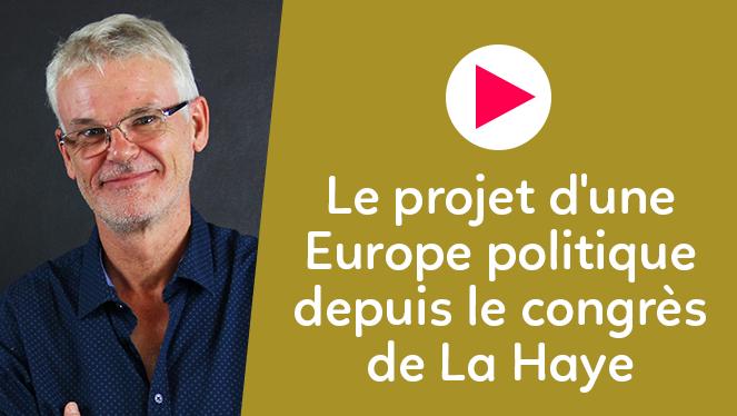 Le projet d'une Europe politique depuis le congrès de La Haye