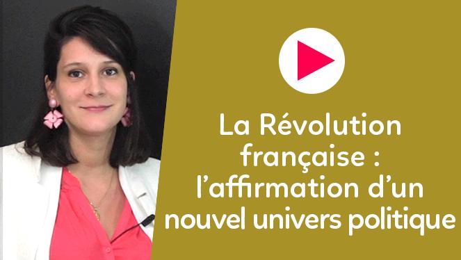 La Révolution française : l'affirmation d'un nouvel univers politique