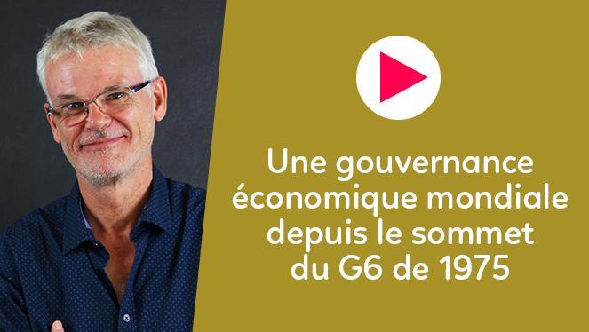 Une gouvernance économique mondiale depuis le sommet du G6 de 1975