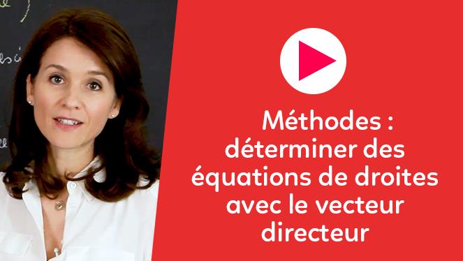 Méthodes : déterminer des équations de droites avec le vecteur directeur