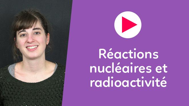 Réactions nucléaires et radioactivité
