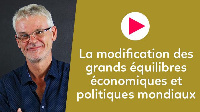 La modification des grands équilibres économiques et politiques mondiaux