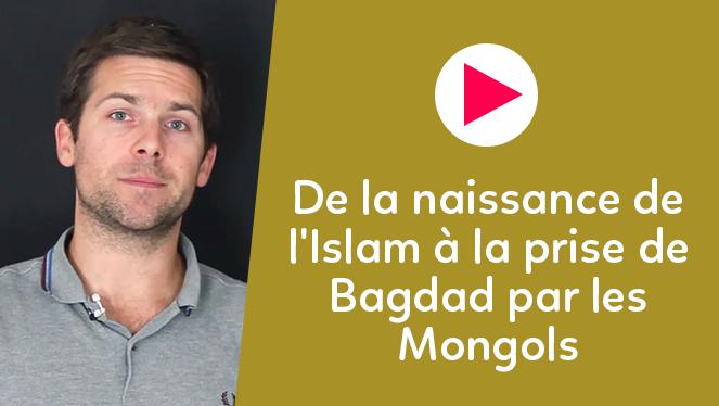De la naissance de l'Islam à la prise de Bagdad par les Mongols