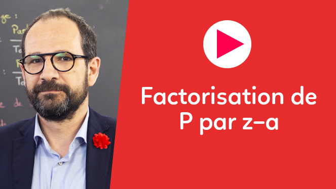 Factorisation de $P$ par $z - a$