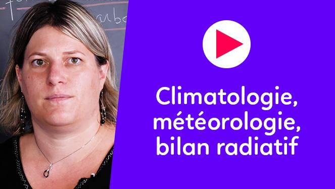 Climatologie, météorologie, bilan radiatif