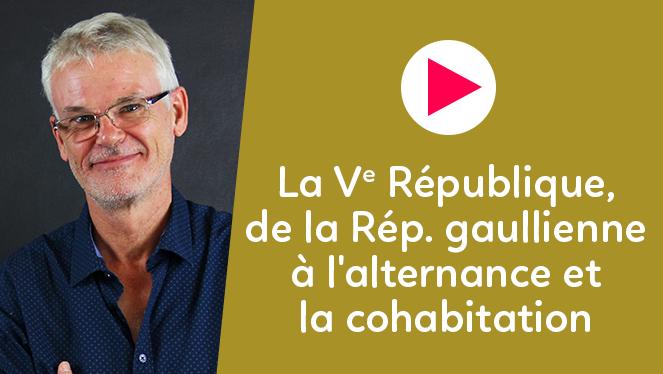 La Ve République, de la République gaullienne à l'alternance et la cohabitation