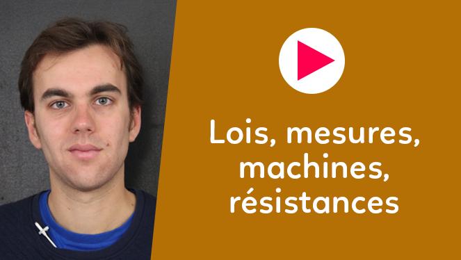 Lois, mesures, machines, résistances