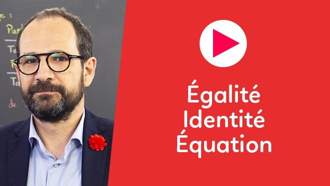 Égalité - Identité - Équation
