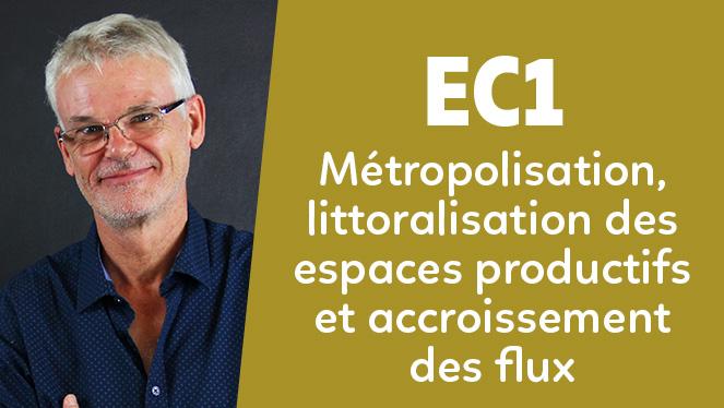 EC1 - Métropolisation, littoralisation des espaces productifs et accroissement des flux