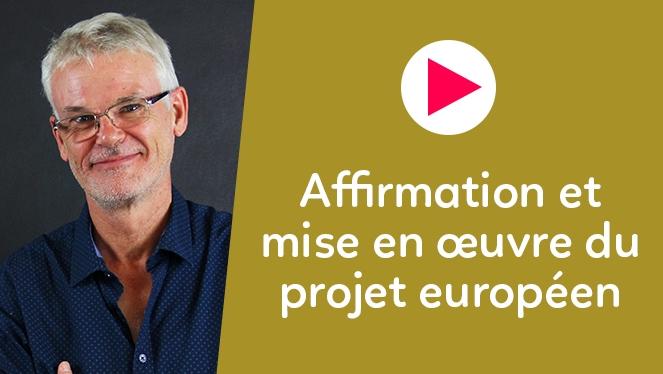 Affirmation et mise en oeuvre du projet européen