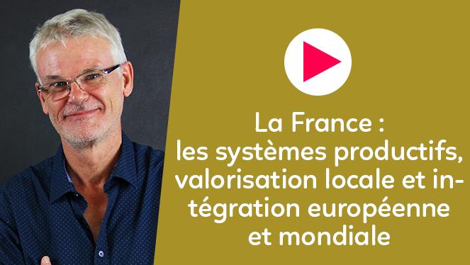 La France : les systèmes productifs entre valorisation locale et intégration européenne et mondiale
