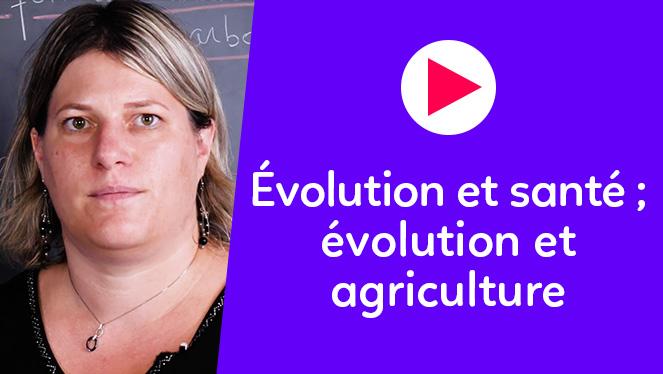 Évolution et santé ; évolution et agriculture
