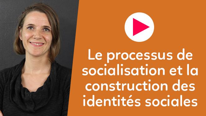 Le processus de socialisation et la construction des identités sociales
