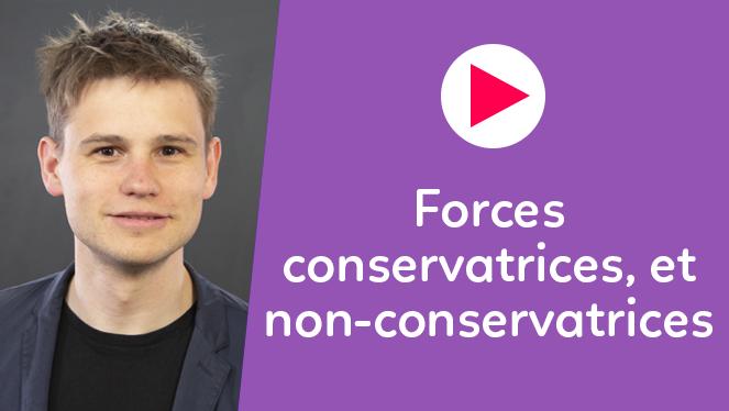 Forces conservatrices et non-conservatrices