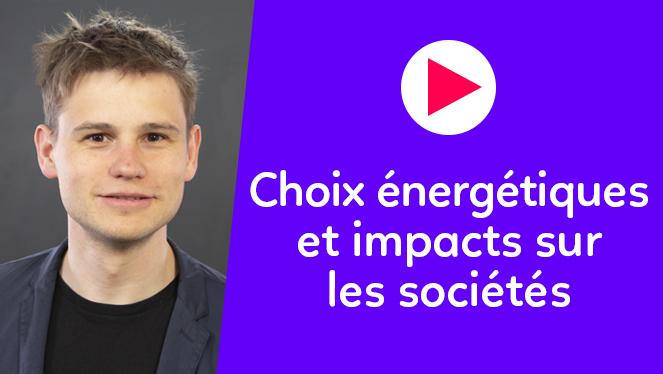 Choix énergétiques et impacts sur les sociétés