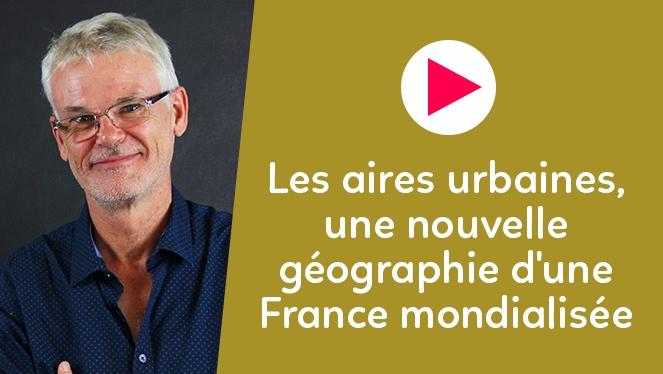 Les aires urbaines, une nouvelle géographie d'une France mondialisée