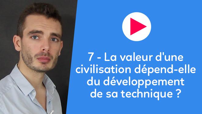 7 - La valeur d'une civilisation dépend-elle du développement de sa technique ?