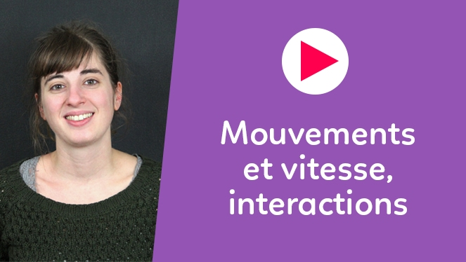 Mouvements et vitesse, interactions