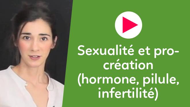 Sexualité et procréation (hormone, pilule, infertilité)
