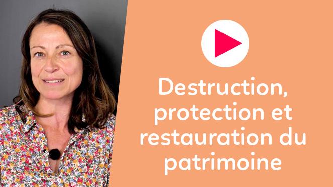 Destruction, protection et restauration du patrimoine