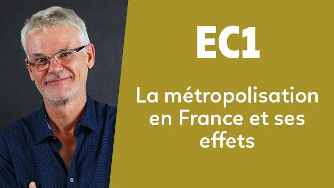 EC1 - La métropolisation en France et ses effets
