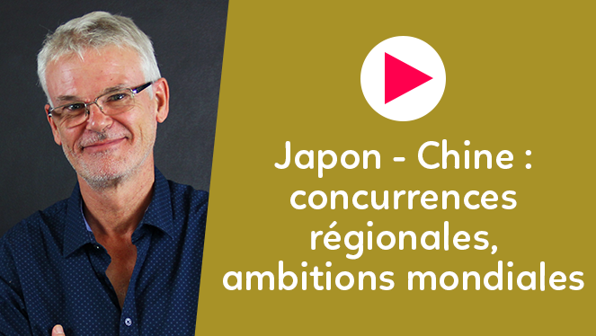 Japon - Chine : concurrences régionales, ambitions mondiales