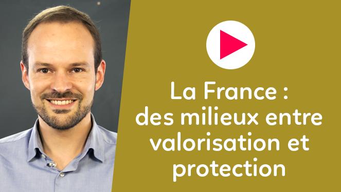 La France : des milieux entre valorisation et protection
