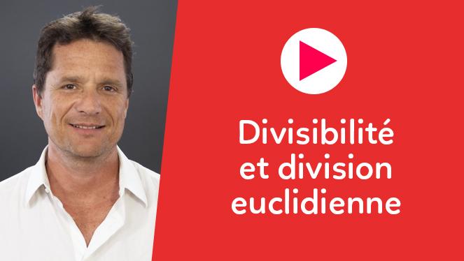 Divisibilité et division euclidienne