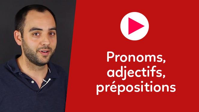 Pronoms, adjectifs, prépositions