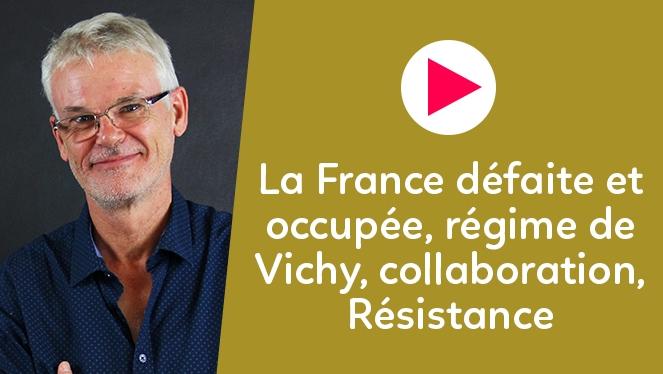 La France défaite et occupée, régime de Vichy, collaboration, Résistance