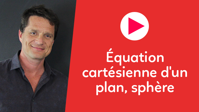 Equation cartésienne d'un plan, sphère