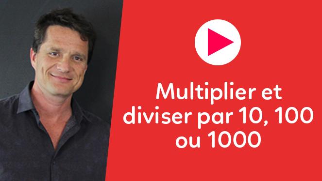Multiplier et diviser par 10, 100 ou 1000
