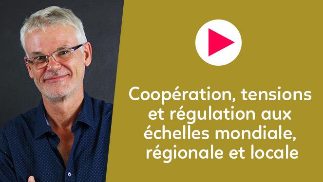 Coopération, tensions et régulation aux échelles mondiale, régionale et locale