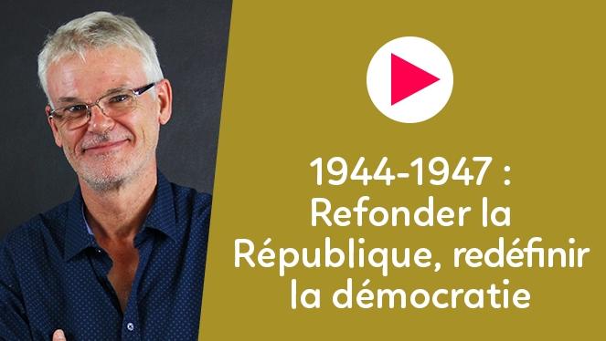 1944-1947 : Refonder la République, redéfinir la démocratie